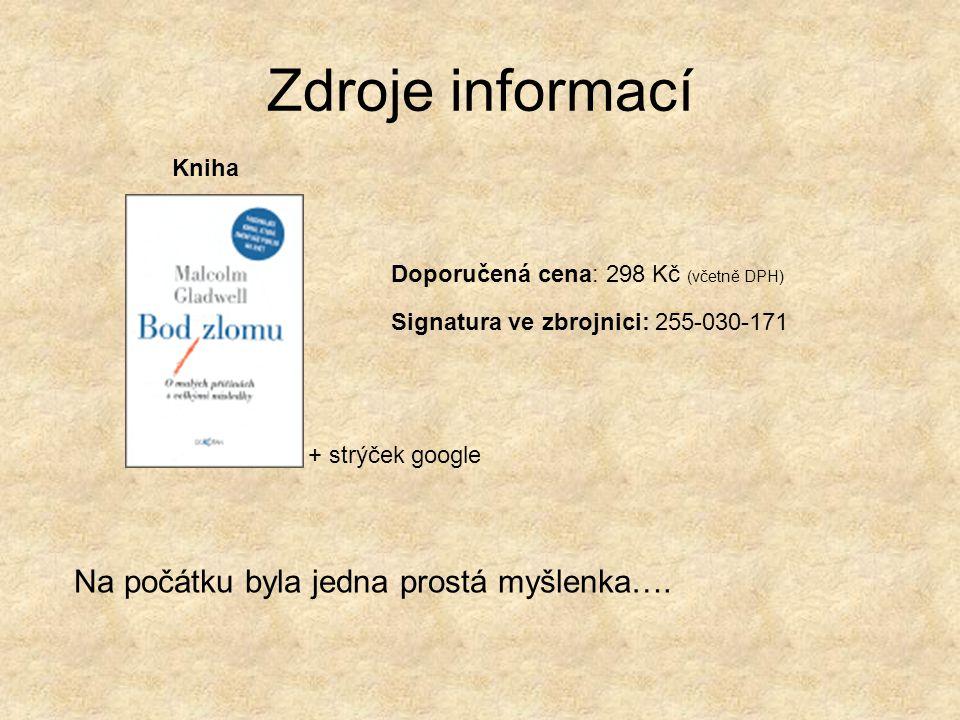 Zdroje informací Na počátku byla jedna prostá myšlenka….
