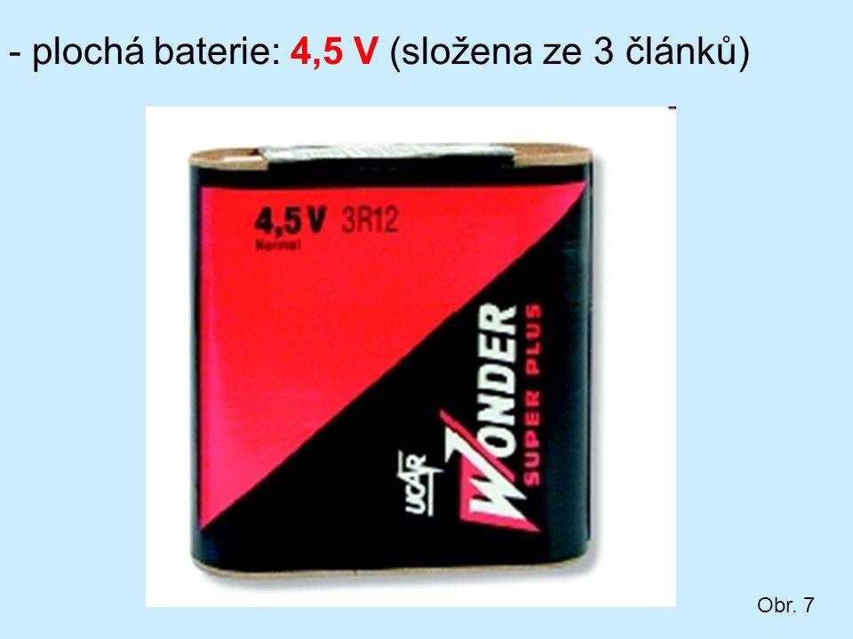 - plochá baterie: 4,5 V (složena ze 3 článků) Obr. 7