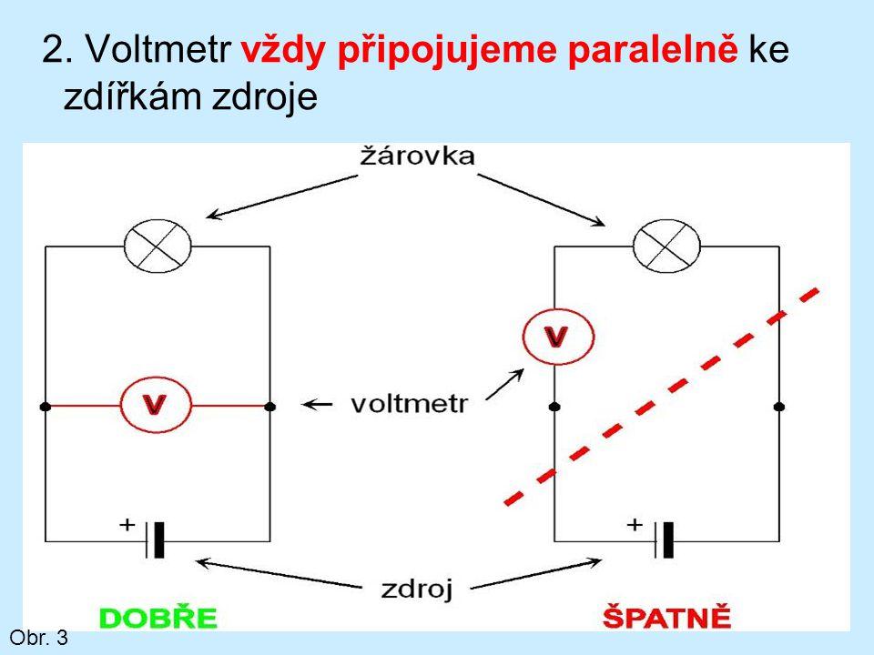2. Voltmetr vždy připojujeme paralelně ke zdířkám zdroje Obr. 3