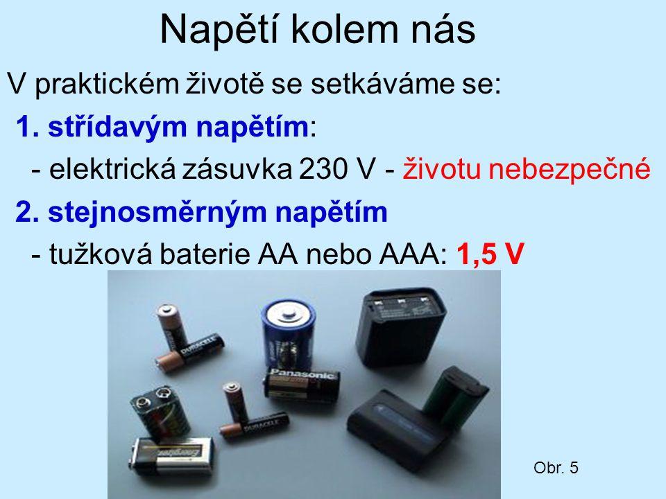 Napětí kolem nás V praktickém životě se setkáváme se: 1. střídavým napětím: - elektrická zásuvka 230 V - životu nebezpečné 2. stejnosměrným napětím -