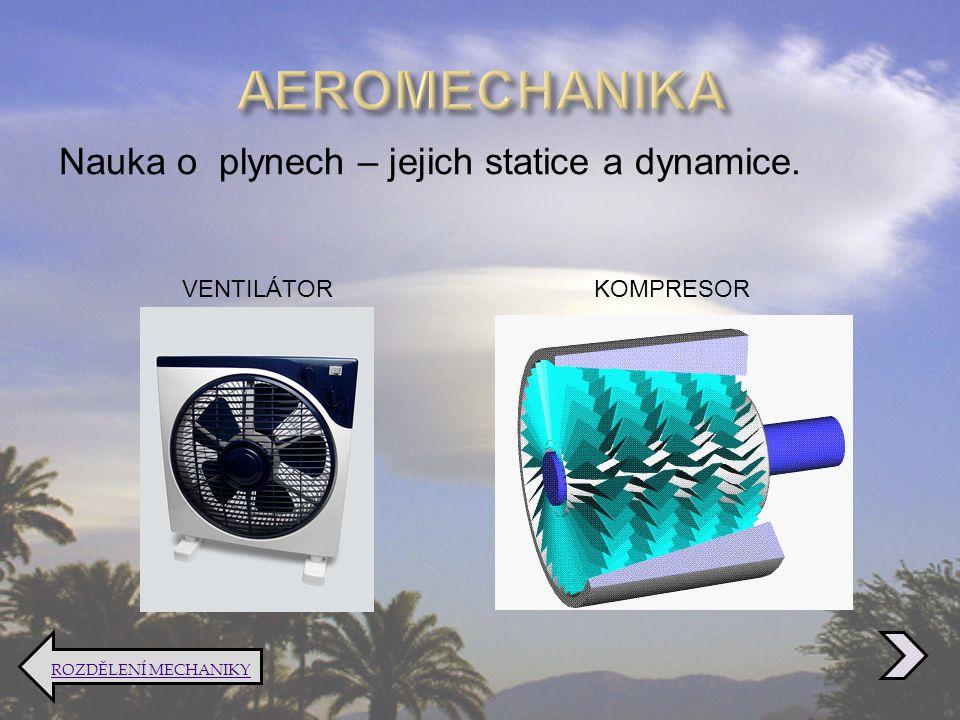 Nauka o plynech – jejich statice a dynamice. ROZDĚLENÍ MECHANIKY VENTILÁTORKOMPRESOR