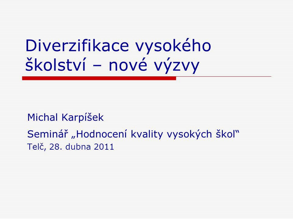 """Diverzifikace vysokého školství – nové výzvy Michal Karpíšek Seminář """"Hodnocení kvality vysokých škol Telč, 28."""