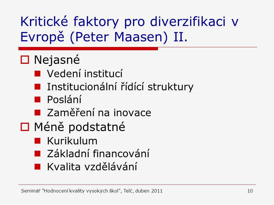 Seminář Hodnocení kvality vysokých škol , Telč, duben 201110 Kritické faktory pro diverzifikaci v Evropě (Peter Maasen) II.