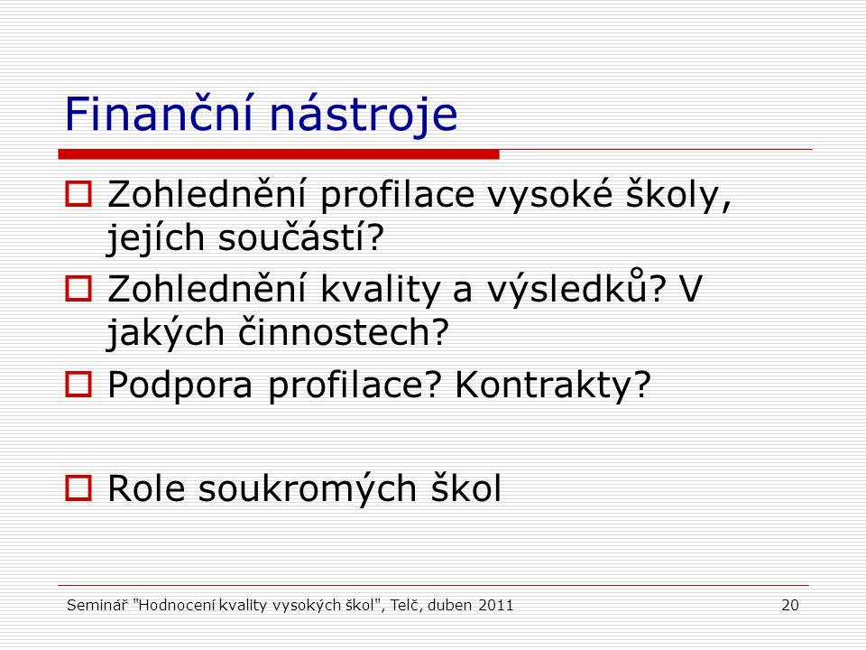 Seminář Hodnocení kvality vysokých škol , Telč, duben 201120 Finanční nástroje  Zohlednění profilace vysoké školy, jejích součástí.