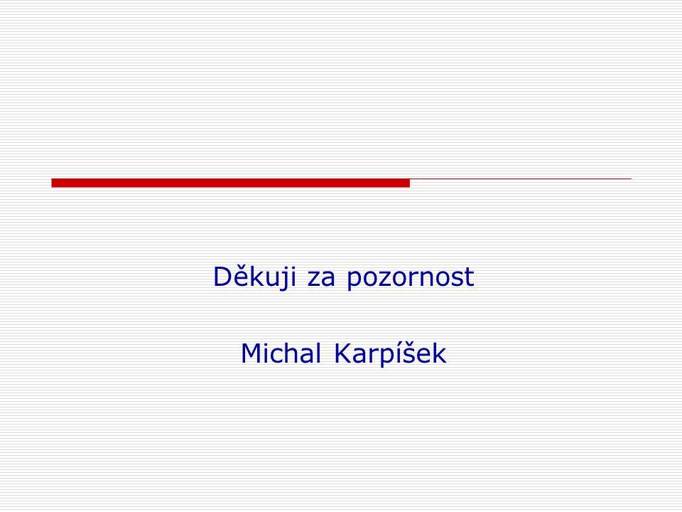 Děkuji za pozornost Michal Karpíšek