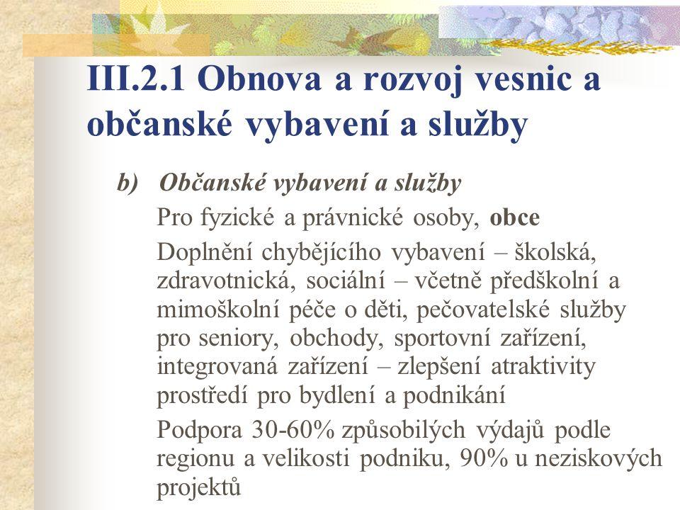 III.2.1 Obnova a rozvoj vesnic a občanské vybavení a služby b) Občanské vybavení a služby Pro fyzické a právnické osoby, obce Doplnění chybějícího vyb