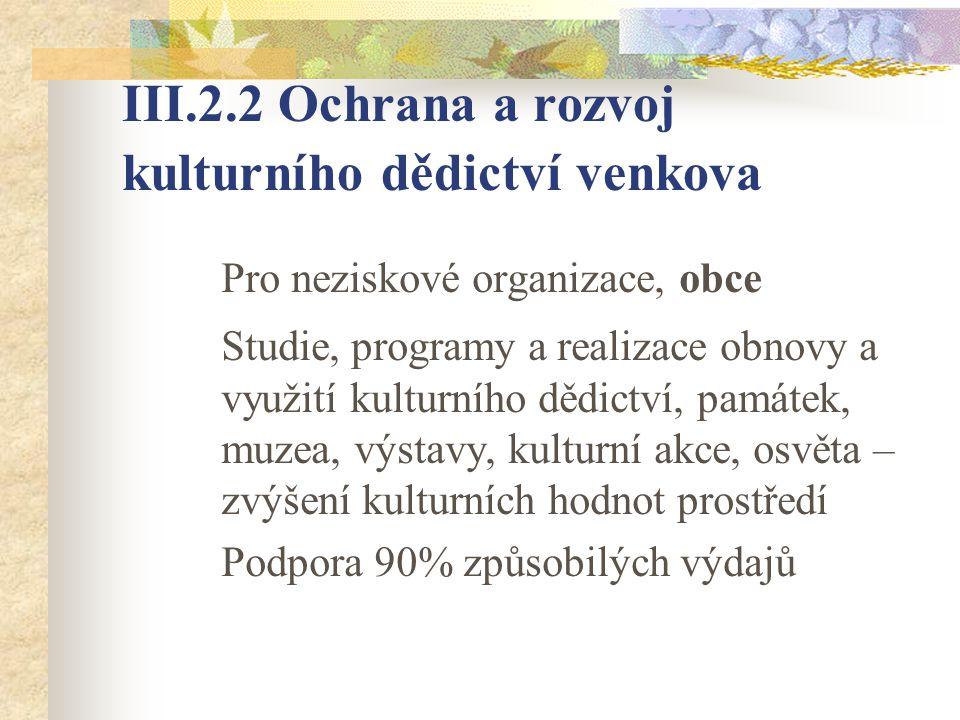 III.2.2 Ochrana a rozvoj kulturního dědictví venkova Pro neziskové organizace, obce Studie, programy a realizace obnovy a využití kulturního dědictví,