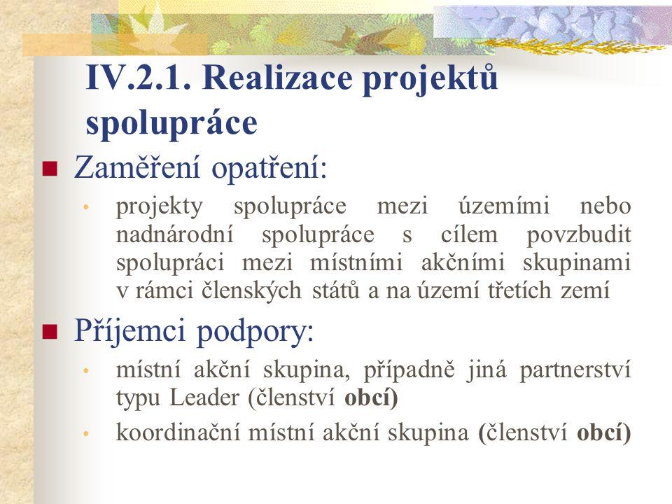 IV.2.1. Realizace projektů spolupráce Zaměření opatření: projekty spolupráce mezi územími nebo nadnárodní spolupráce s cílem povzbudit spolupráci mezi