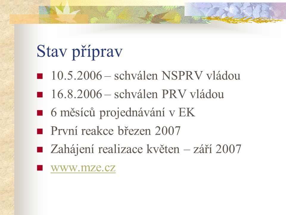 Stav příprav 10.5.2006 – schválen NSPRV vládou 16.8.2006 – schválen PRV vládou 6 měsíců projednávání v EK První reakce březen 2007 Zahájení realizace