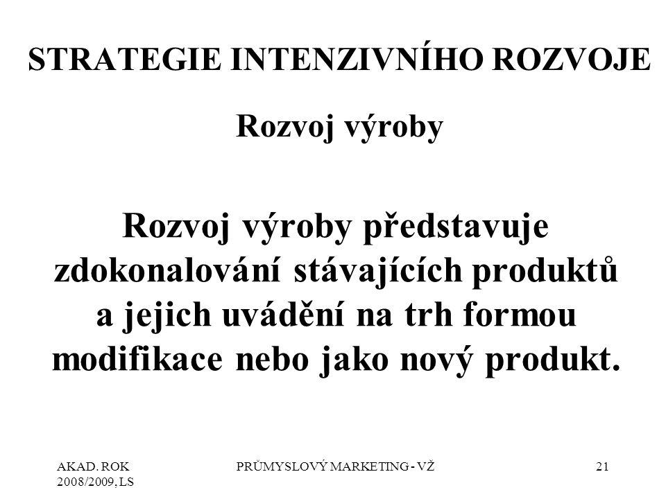 AKAD. ROK 2008/2009, LS PRŮMYSLOVÝ MARKETING - VŽ21 STRATEGIE INTENZIVNÍHO ROZVOJE Rozvoj výroby Rozvoj výroby představuje zdokonalování stávajících p