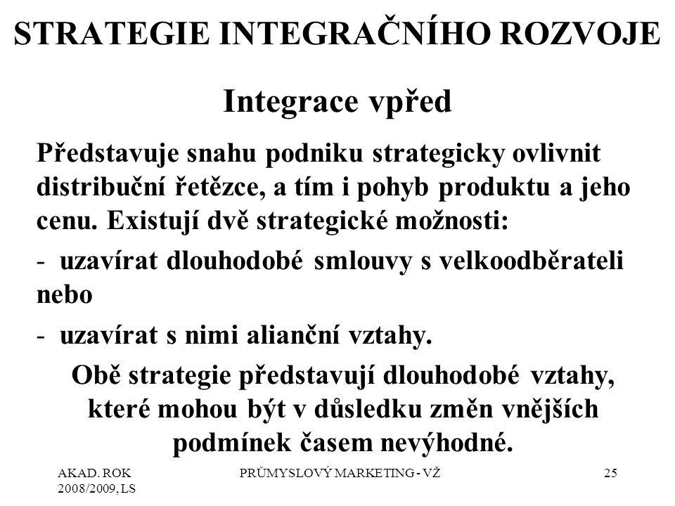 AKAD. ROK 2008/2009, LS PRŮMYSLOVÝ MARKETING - VŽ25 STRATEGIE INTEGRAČNÍHO ROZVOJE Integrace vpřed Představuje snahu podniku strategicky ovlivnit dist