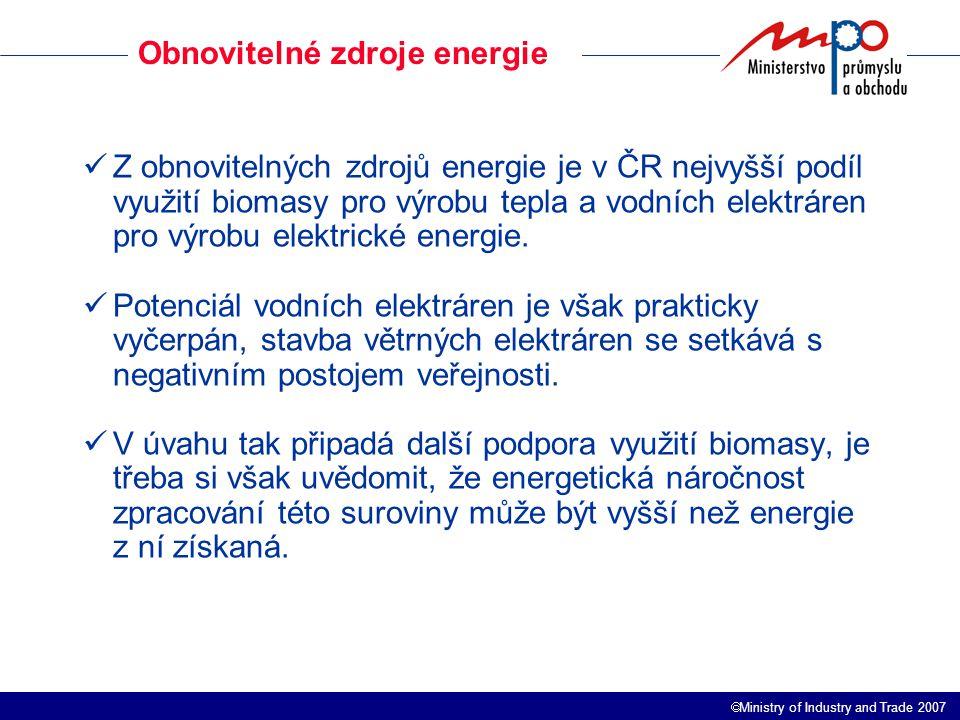  Ministry of Industry and Trade 2007 Obnovitelné zdroje energie Z obnovitelných zdrojů energie je v ČR nejvyšší podíl využití biomasy pro výrobu tepla a vodních elektráren pro výrobu elektrické energie.