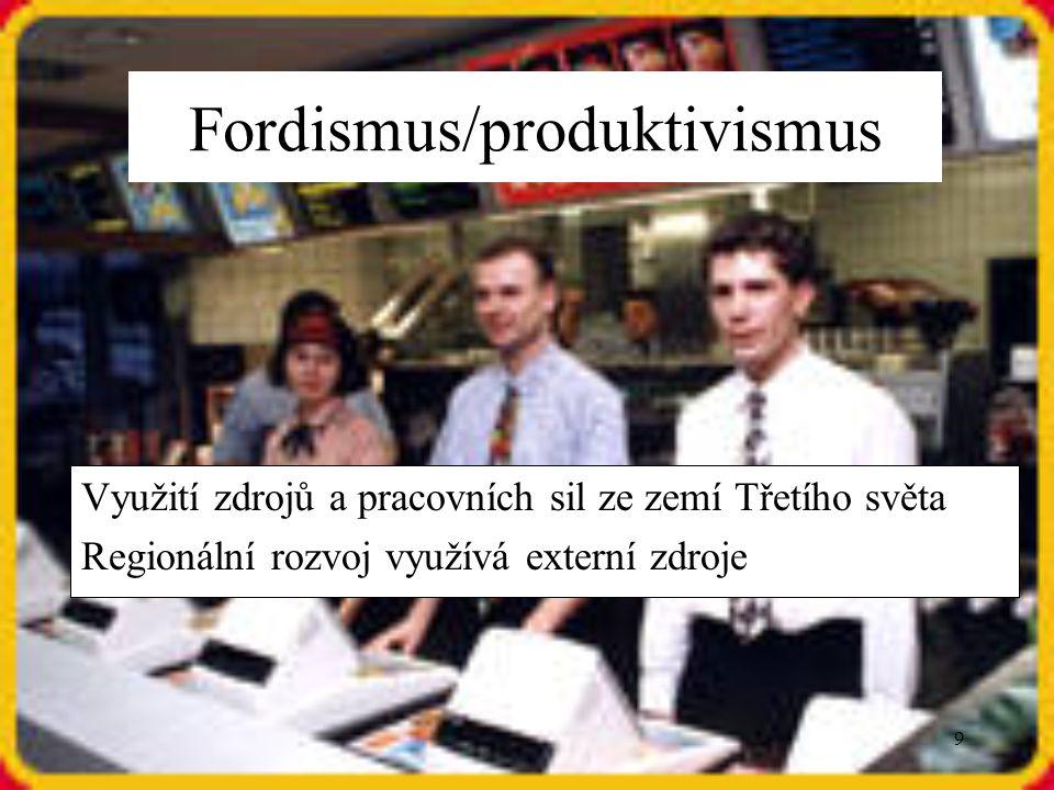 9 Využití zdrojů a pracovních sil ze zemí Třetího světa Regionální rozvoj využívá externí zdroje Fordismus/produktivismus
