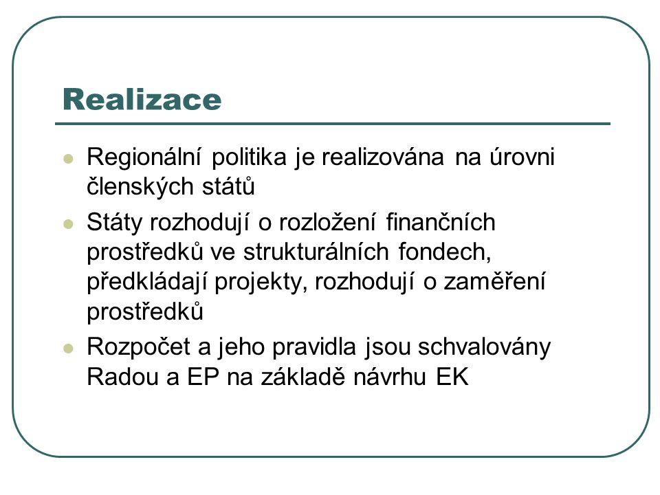 Realizace Regionální politika je realizována na úrovni členských států Státy rozhodují o rozložení finančních prostředků ve strukturálních fondech, předkládají projekty, rozhodují o zaměření prostředků Rozpočet a jeho pravidla jsou schvalovány Radou a EP na základě návrhu EK