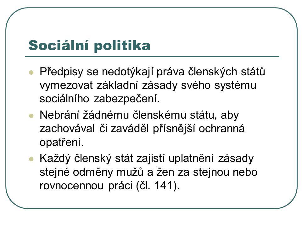 Sociální politika Předpisy se nedotýkají práva členských států vymezovat základní zásady svého systému sociálního zabezpečení. Nebrání žádnému členské