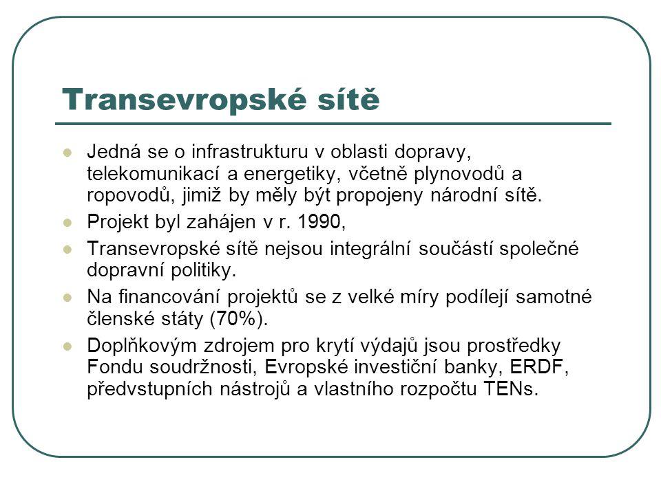 Transevropské sítě Jedná se o infrastrukturu v oblasti dopravy, telekomunikací a energetiky, včetně plynovodů a ropovodů, jimiž by měly být propojeny národní sítě.