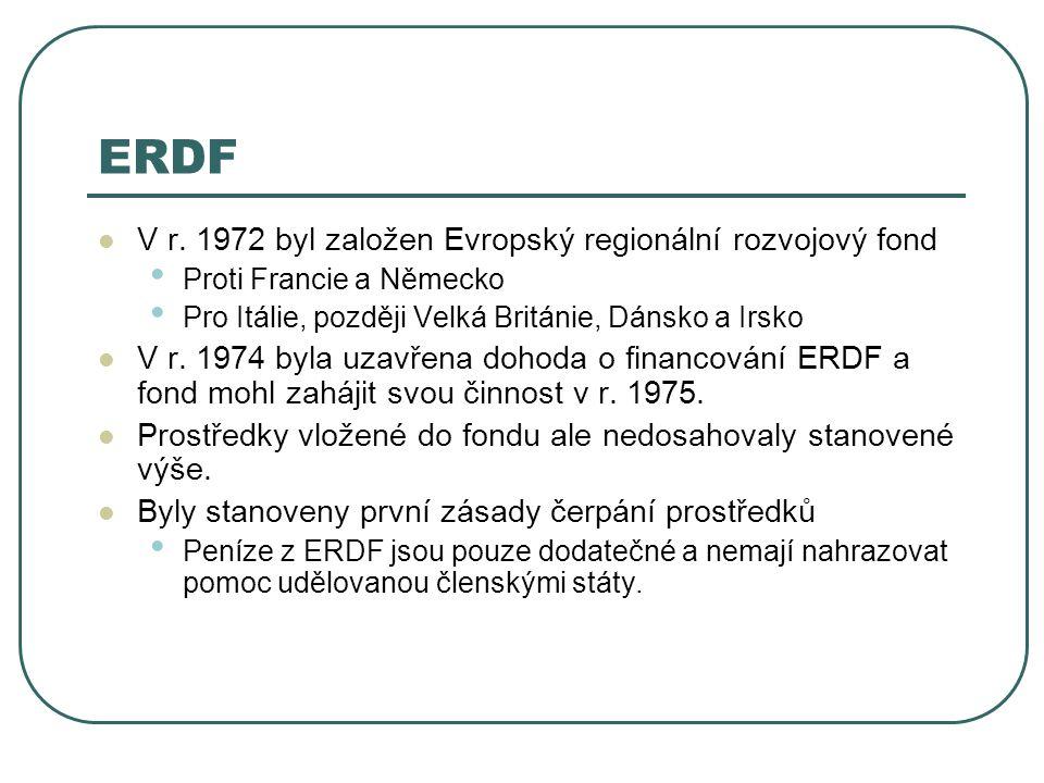 ERDF V r. 1972 byl založen Evropský regionální rozvojový fond Proti Francie a Německo Pro Itálie, později Velká Británie, Dánsko a Irsko V r. 1974 byl