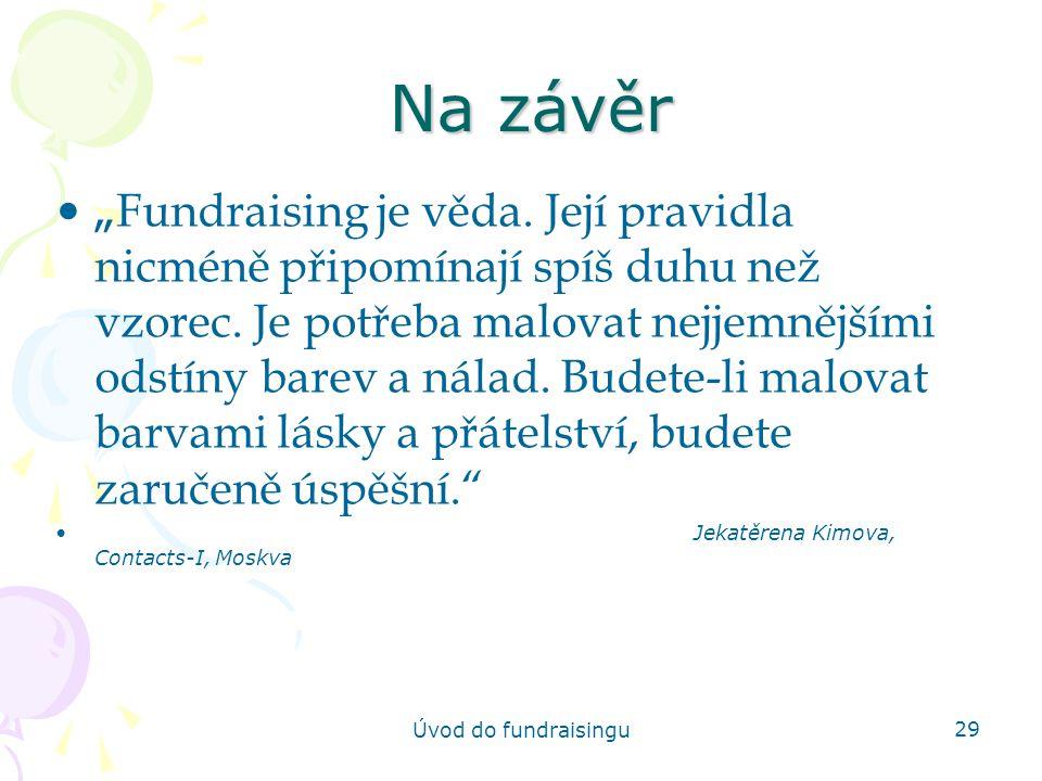 """Úvod do fundraisingu 29 Na závěr """" Fundraising je věda. Její pravidla nicméně připomínají spíš duhu než vzorec. Je potřeba malovat nejjemnějšími odstí"""