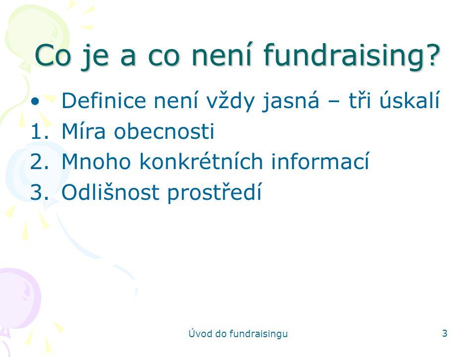 Úvod do fundraisingu 14 Budoucí rozvoj práce organizace rozvoj kapitálu omezení závislosti a rozvoj nezávislých zdrojů financování rozvíjení základy členů a příznivců dlouhodobá udržitelnost