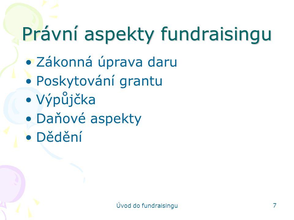 Úvod do fundraisingu 8 Hlavní zásady fundraisingu Nutnost požádat Osobní přístup Porozumění pohledu dárce (co získá dárce na oplátku?) Lidé nedávají organizacím, ale lidem (věří, že jejich peníze přinesou žádanou změnu) Fundraising znamená prodat dárci myšlenku