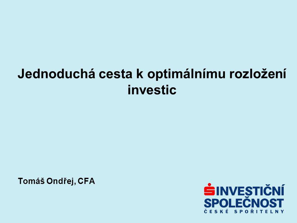 Jednoduchá cesta k optimálnímu rozložení investic Tomáš Ondřej, CFA