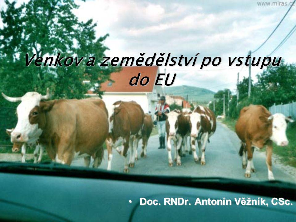 Venkov a zemědělství po vstupu do EU Doc. RNDr. Antonín Věžník, CSc.Doc. RNDr. Antonín Věžník, CSc.