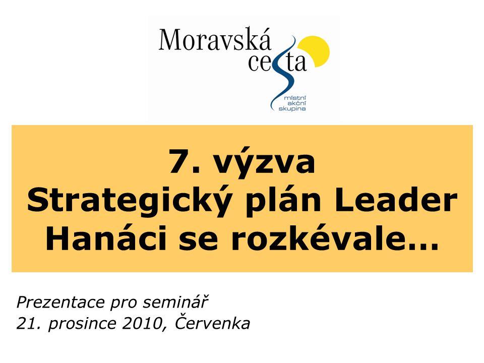 7. výzva Strategický plán Leader Hanáci se rozkévale… Prezentace pro seminář 21. prosince 2010, Červenka