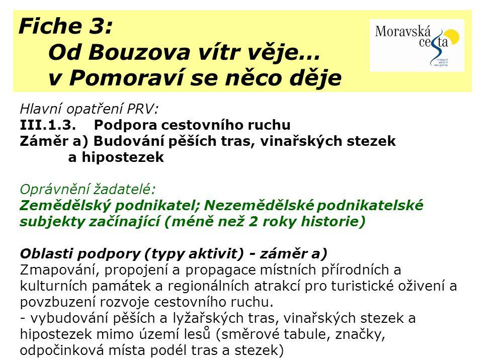 Fiche 3: Od Bouzova vítr věje… v Pomoraví se něco děje Hlavní opatření PRV: III.1.3. Podpora cestovního ruchu Záměr a) Budování pěších tras, vinařskýc