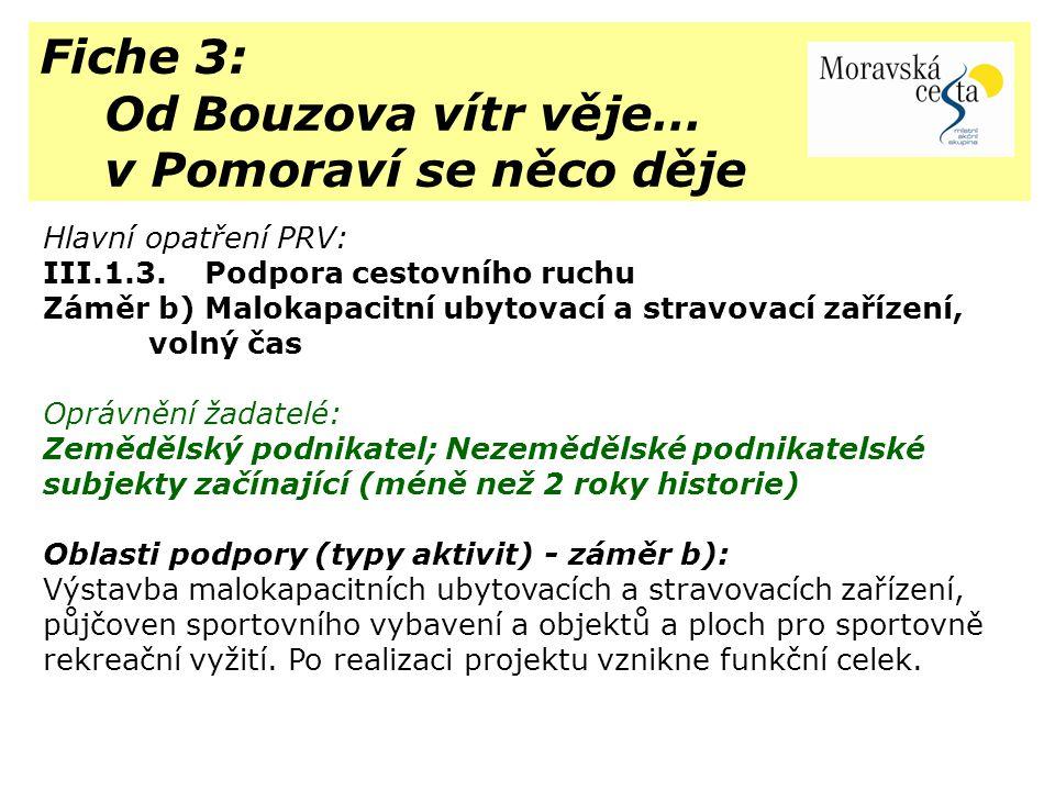 Fiche 3: Od Bouzova vítr věje… v Pomoraví se něco děje Hlavní opatření PRV: III.1.3. Podpora cestovního ruchu Záměr b) Malokapacitní ubytovací a strav