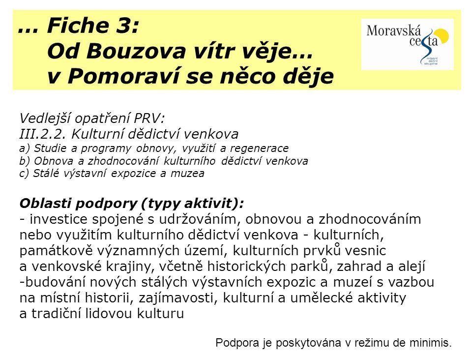 … Fiche 3: Od Bouzova vítr věje… v Pomoraví se něco děje Vedlejší opatření PRV: III.2.2. Kulturní dědictví venkova a) Studie a programy obnovy, využit