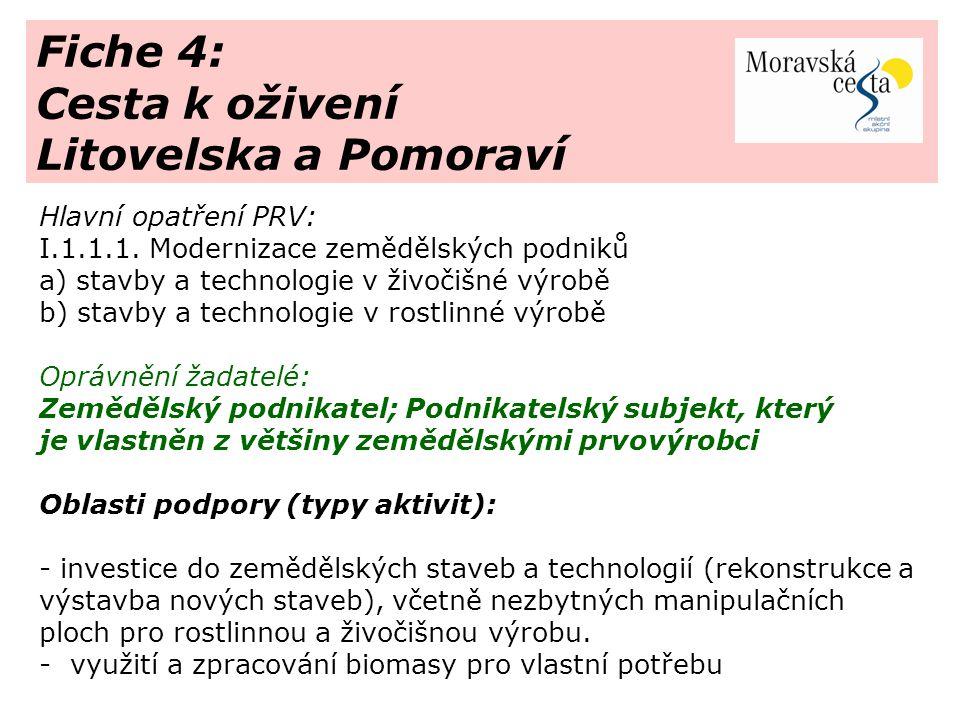 Fiche 4: Cesta k oživení Litovelska a Pomoraví Hlavní opatření PRV: I.1.1.1. Modernizace zemědělských podniků a) stavby a technologie v živočišné výro