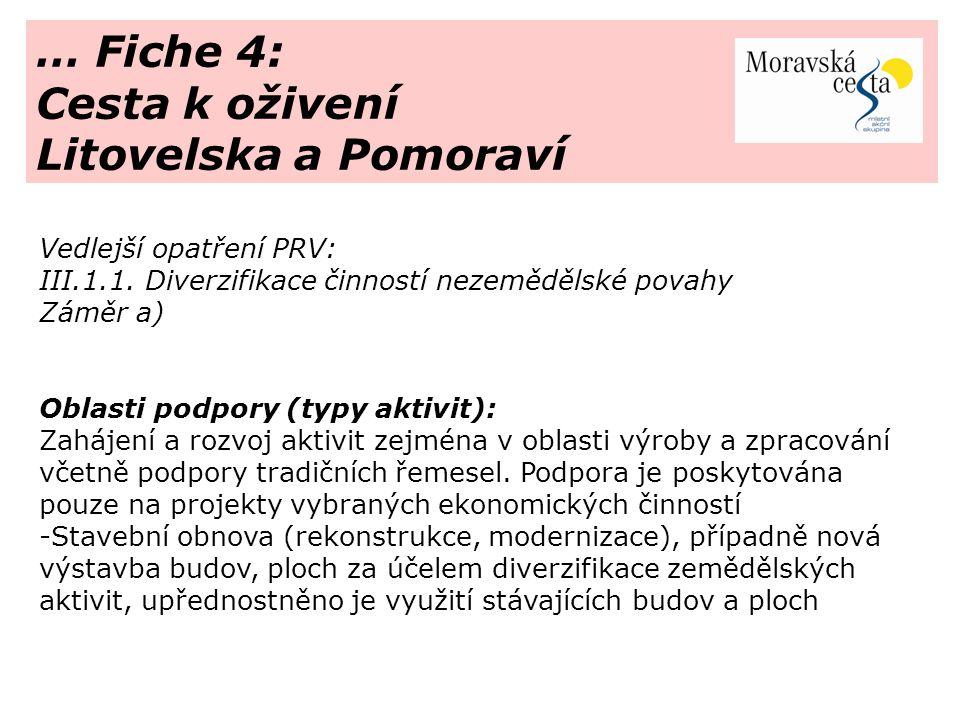 … Fiche 4: Cesta k oživení Litovelska a Pomoraví Vedlejší opatření PRV: III.1.1. Diverzifikace činností nezemědělské povahy Záměr a) Oblasti podpory (