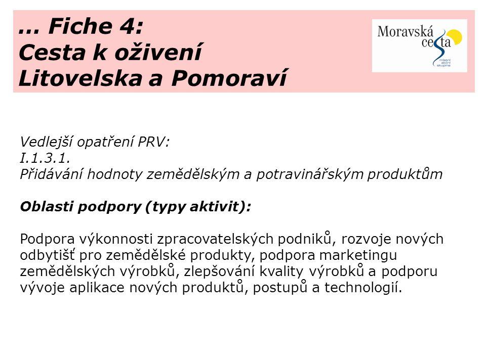 … Fiche 4: Cesta k oživení Litovelska a Pomoraví Vedlejší opatření PRV: I.1.3.1. Přidávání hodnoty zemědělským a potravinářským produktům Oblasti podp
