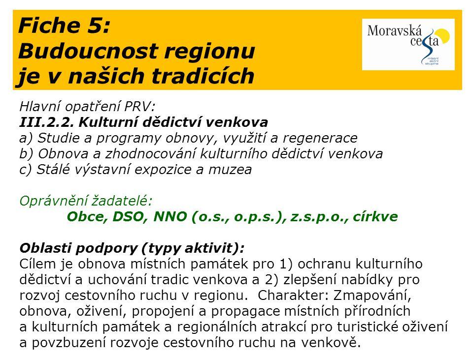Fiche 5: Budoucnost regionu je v našich tradicích Hlavní opatření PRV: III.2.2. Kulturní dědictví venkova a) Studie a programy obnovy, využití a regen