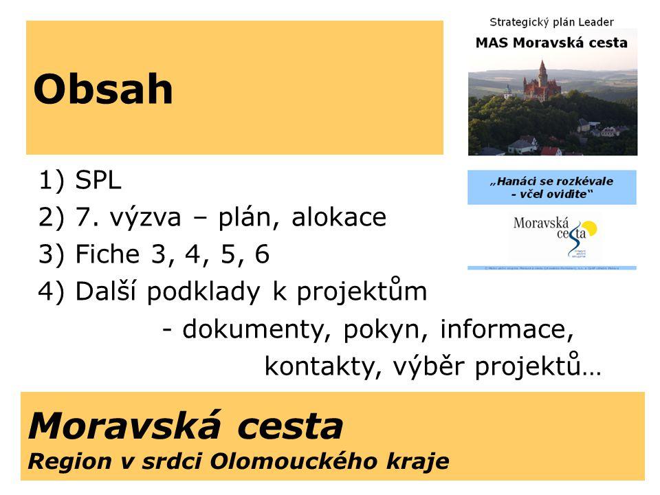 Moravská cesta Region v srdci Olomouckého kraje 1)SPL 2)7. výzva – plán, alokace 3)Fiche 3, 4, 5, 6 4)Další podklady k projektům - dokumenty, pokyn, i