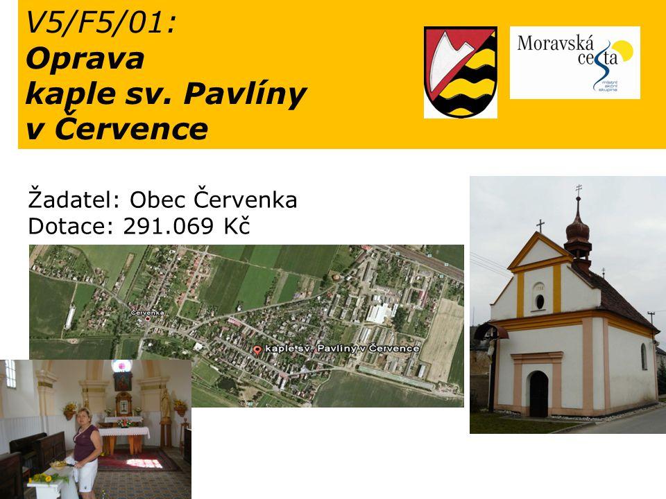V5/F5/01: Oprava kaple sv. Pavlíny v Července Žadatel: Obec Červenka Dotace: 291.069 Kč