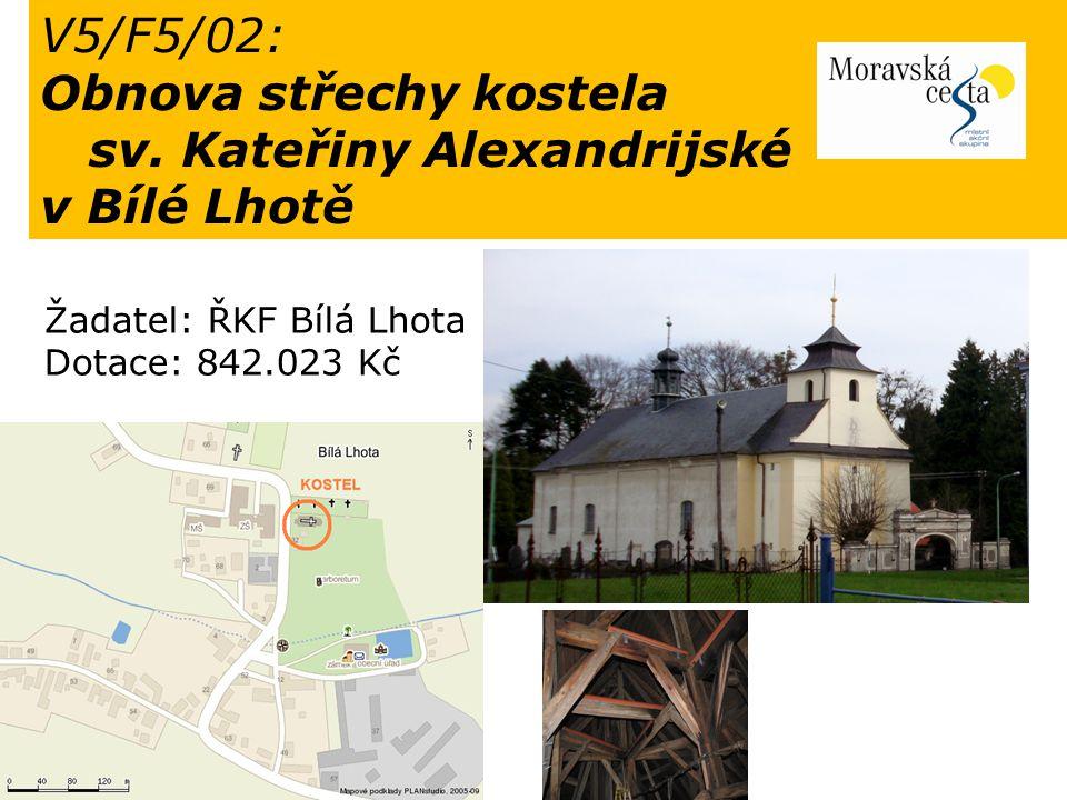 V5/F5/02: Obnova střechy kostela sv. Kateřiny Alexandrijské v Bílé Lhotě Žadatel: ŘKF Bílá Lhota Dotace: 842.023 Kč