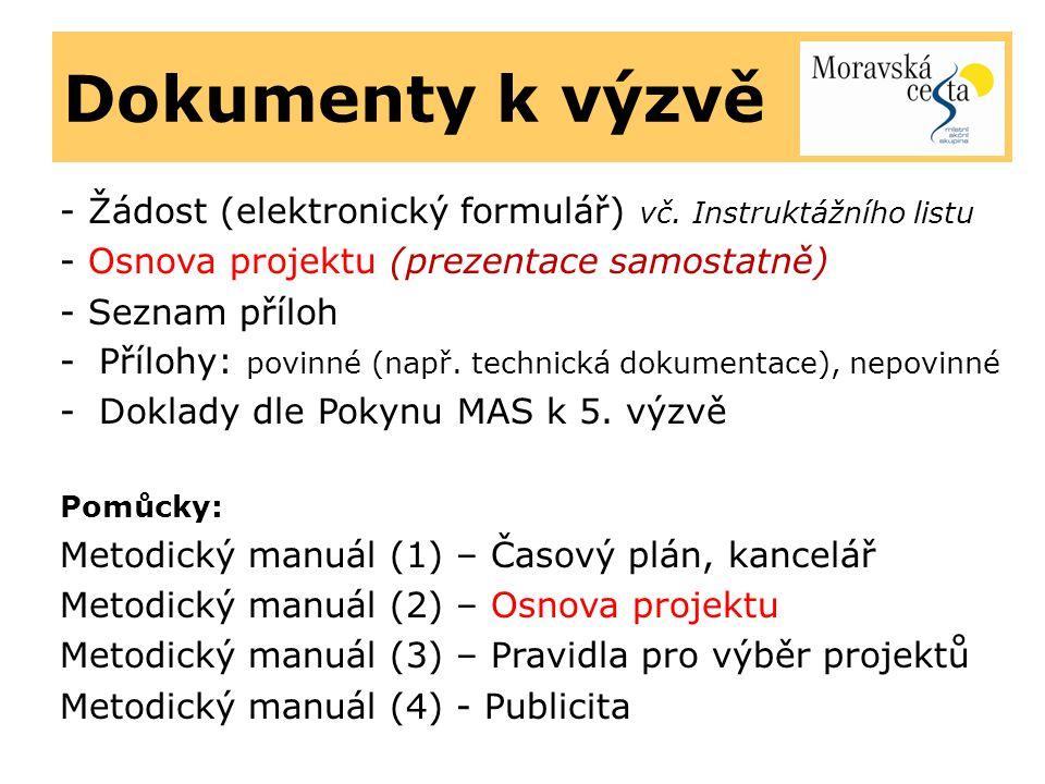 Dokumenty k výzvě - Žádost (elektronický formulář) vč. Instruktážního listu - Osnova projektu (prezentace samostatně) - Seznam příloh -Přílohy: povinn