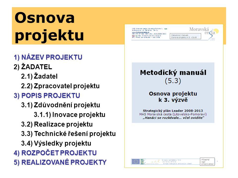 Osnova projektu 1) NÁZEV PROJEKTU 2) ŽADATEL 2.1) Žadatel 2.2) Zpracovatel projektu 3) POPIS PROJEKTU 3.1) Zdůvodnění projektu 3.1.1) Inovace projektu