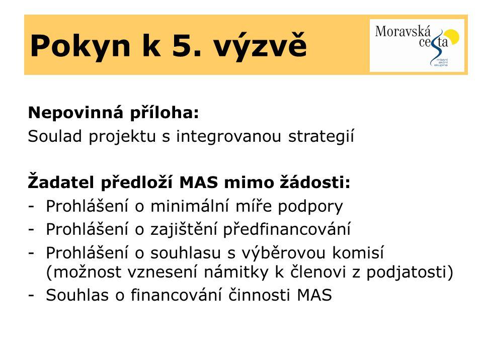 Pokyn k 5. výzvě Nepovinná příloha: Soulad projektu s integrovanou strategií Žadatel předloží MAS mimo žádosti: -Prohlášení o minimální míře podpory -