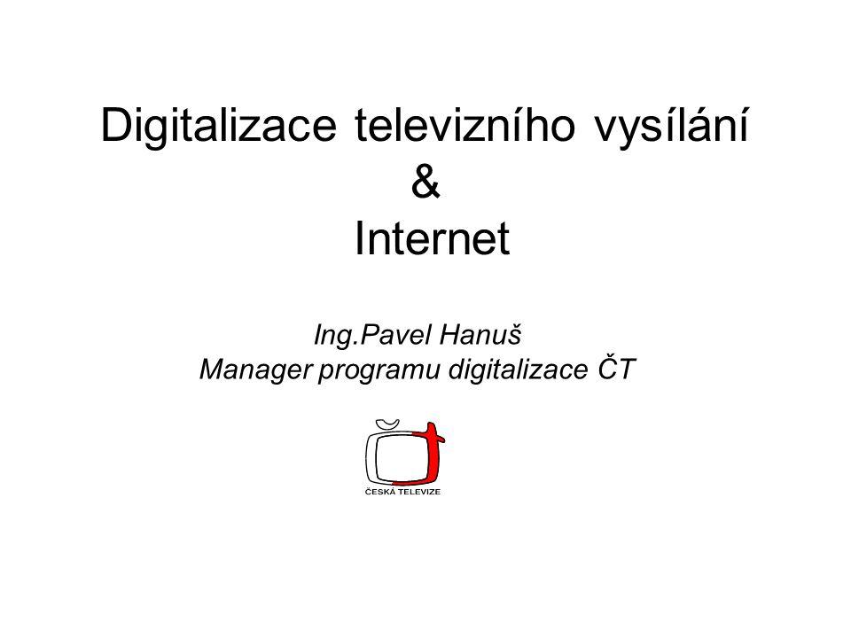Diverzifikace distribučních kanálů Analog TV / terrestrial Analog TV / Cable Digital TV / DVB-T Digital TV / DVB-S Digital TV / DVB-C Digital TV / DVB-H Digital TV / IPTVDigital TV / IPTV Internet streamingInternet streaming Digitalizace není jen DVB-T Veřejný vysílatel musí pokrýt veškeré distribuční kanály