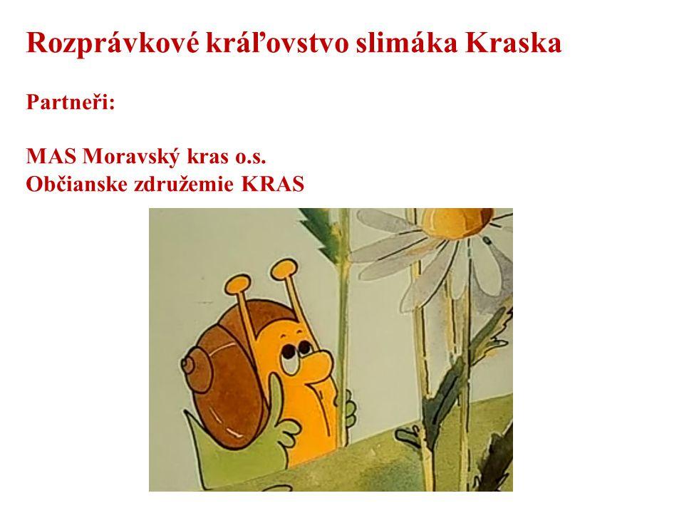 Rozprávkové kráľovstvo slimáka Kraska Partneři: MAS Moravský kras o.s. Občianske združemie KRAS