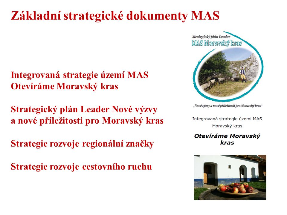 Základní strategické dokumenty MAS Integrovaná strategie území MAS Otevíráme Moravský kras Strategický plán Leader Nové výzvy a nové příležitosti pro