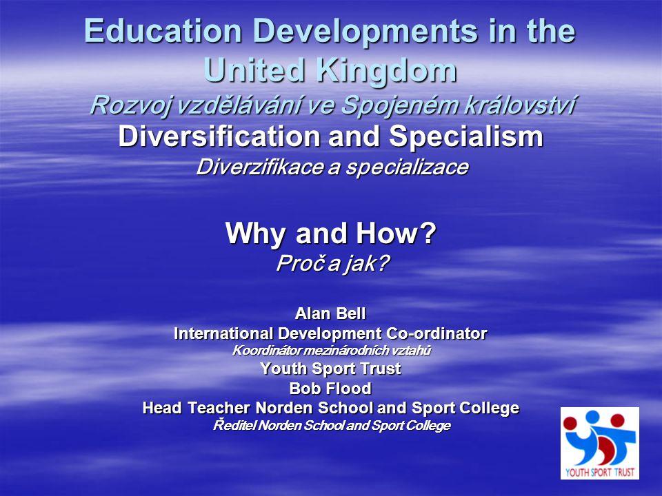 Education Developments in the United Kingdom Rozvoj vzdělávání ve Spojeném království Diversification and Specialism Diverzifikace a specializace Why and How.