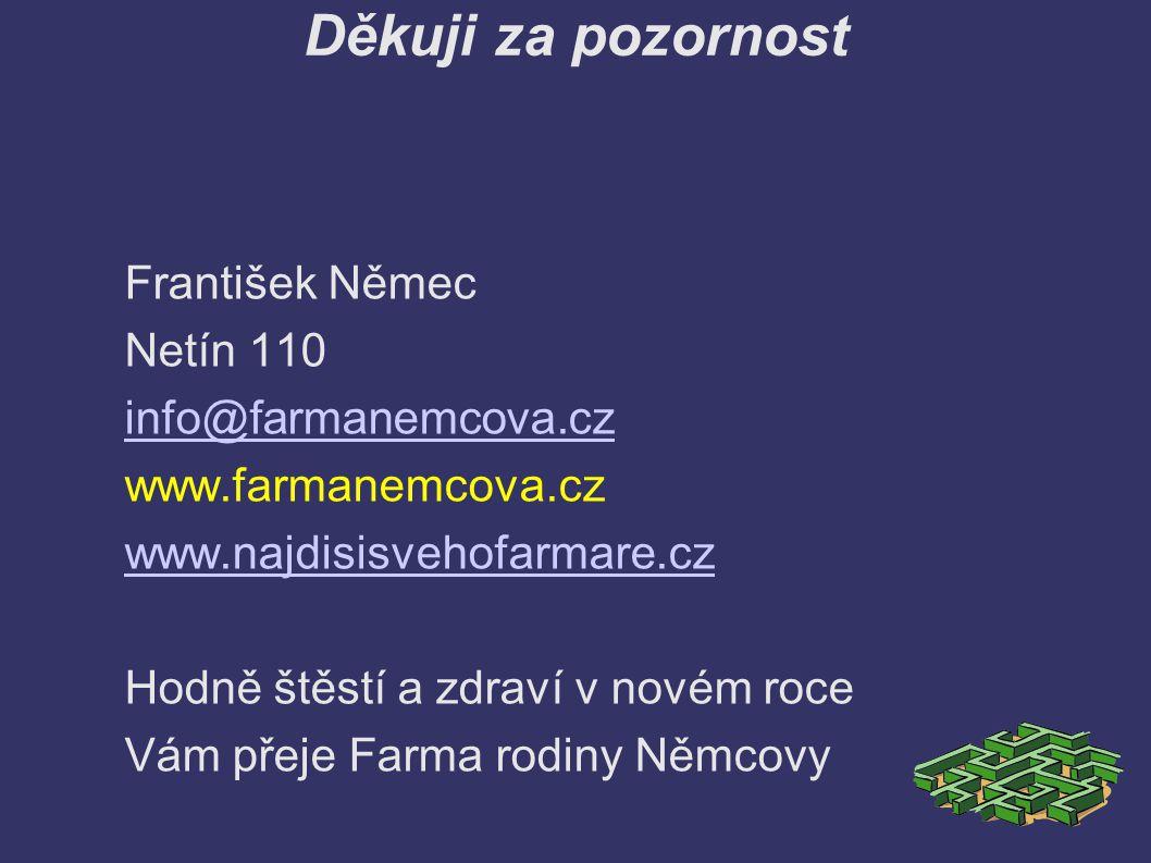 Děkuji za pozornost František Němec Netín 110 info@farmanemcova.cz www.farmanemcova.cz www.najdisisvehofarmare.cz Hodně štěstí a zdraví v novém roce Vám přeje Farma rodiny Němcovy