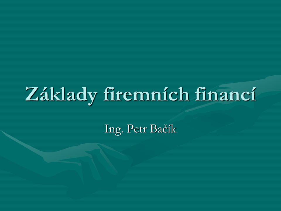 Základy firemních financí Ing. Petr Bačík