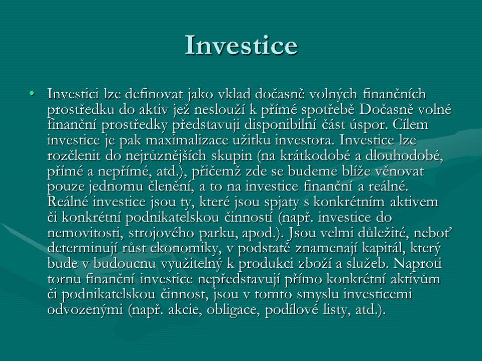 Investice Investici lze definovat jako vklad dočasně volných finančních prostředku do aktiv jež neslouží k přímé spotřebě Dočasně volné finanční prostředky představuji disponibilní část úspor.