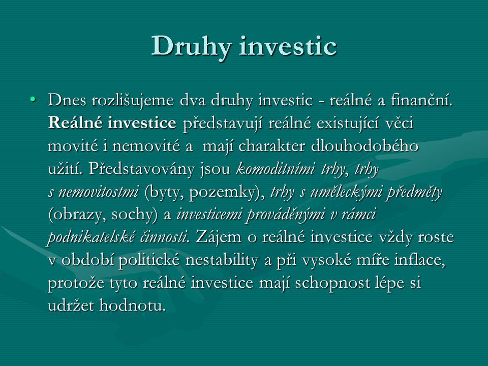 Druhy investic Dnes rozlišujeme dva druhy investic - reálné a finanční.