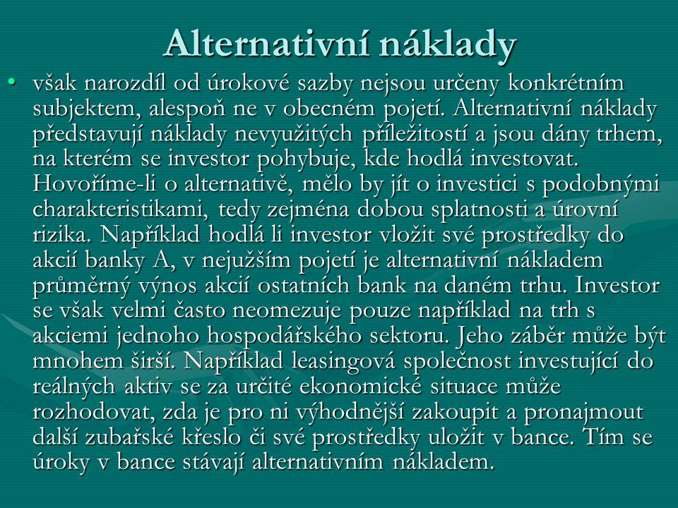 Alternativní náklady však narozdíl od úrokové sazby nejsou určeny konkrétním subjektem, alespoň ne v obecném pojetí.