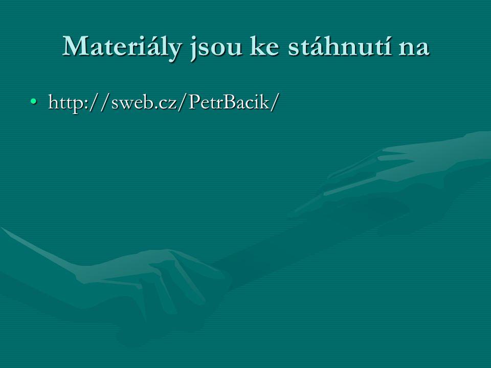 Materiály jsou ke stáhnutí na http://sweb.cz/PetrBacik/http://sweb.cz/PetrBacik/
